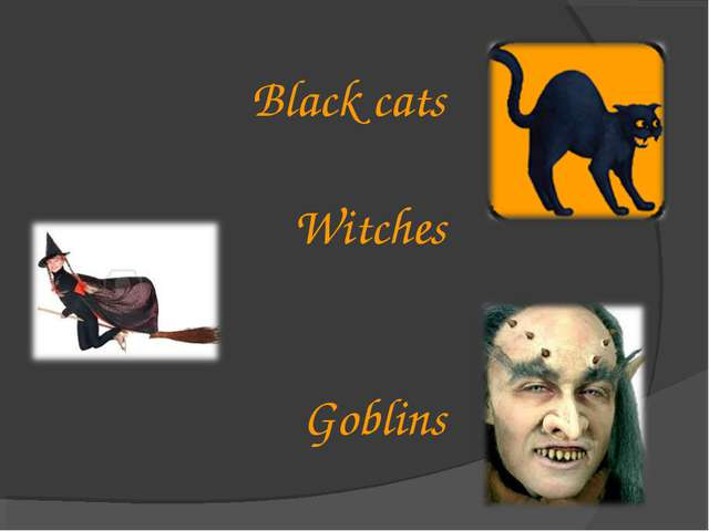 Black cats Witches Goblins