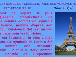 LA FRANCE EST CĒLÈEBRE POUR SES MONUMENTS ARCHITECTURAUX Tour Eiffel Le point