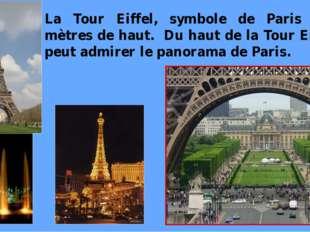 La Tour Eiffel, symbole de Paris a 320 mètres de haut. Du haut de la Tour Eif