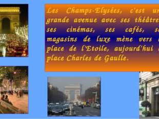 Les Champs-Elysées, c'est une grande avenue avec ses théâtres, ses cinémas, s