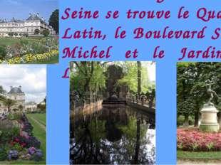 Sur la rive gauche de la Seine se trouve le Quartier Latin, le Boulevard Sain