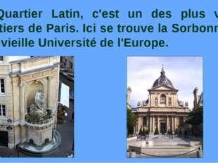 Le Quartier Latin, c'est un des plus vieux quartiers de Paris. Ici se trouve