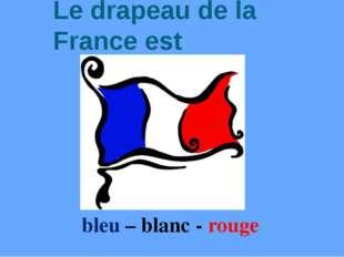 Le drapeau de la France est bleu – blanc - rouge