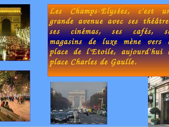 Les Champs-Elysées, c'est une grande avenue avec ses théâtres, ses cinémas, s...