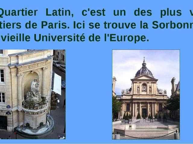 Le Quartier Latin, c'est un des plus vieux quartiers de Paris. Ici se trouve...