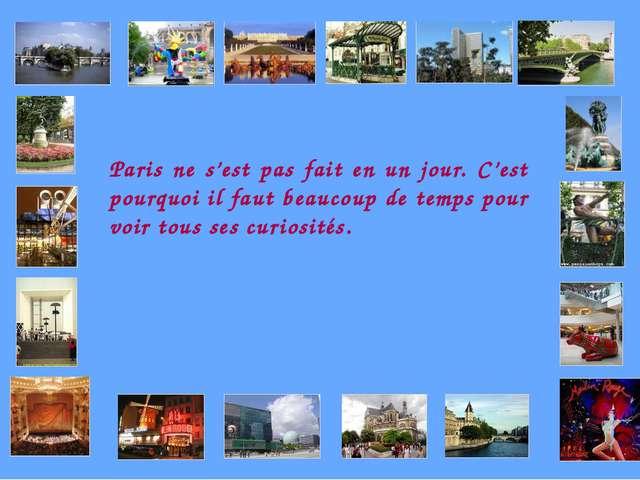 Paris ne s'est pas fait en un jour. C'est pourquoi il faut beaucoup de temps...