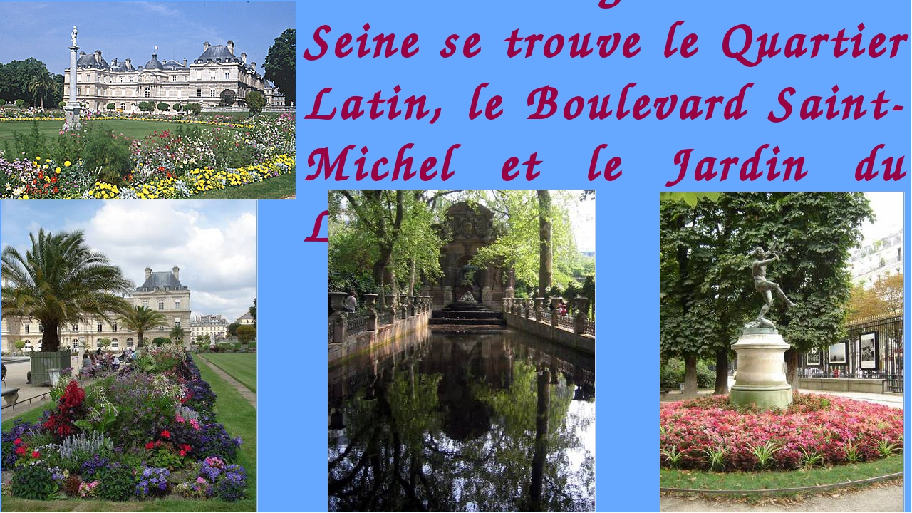 Sur la rive gauche de la Seine se trouve le Quartier Latin, le Boulevard Sain...