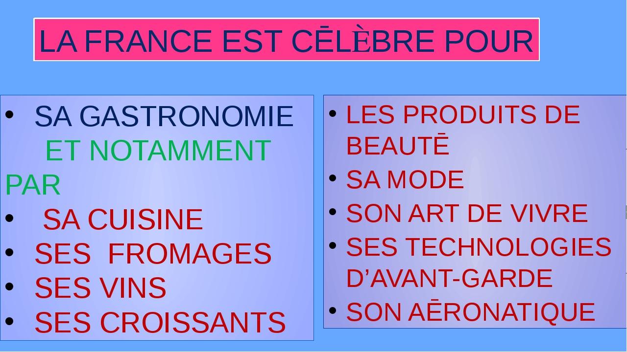 LA FRANCE EST CĒLÈBRE POUR SA GASTRONOMIE ET NOTAMMENT PAR SA CUISINE SES FRO...