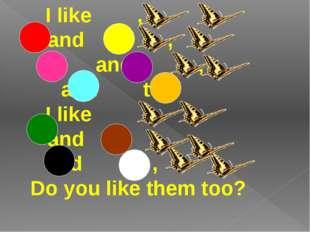 I like,  and  , and , and  too. I like,  and
