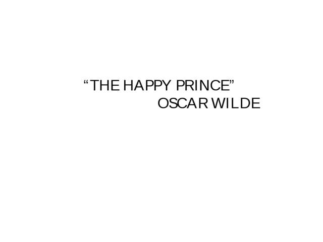 """THE HAPPY PRINCE"" OSCAR WILDE"