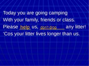 Today you are going camping With your family, friends or class. Please ____ u