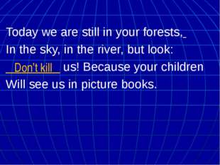 Today we are still in your forests, In the sky, in the river, but look: _____