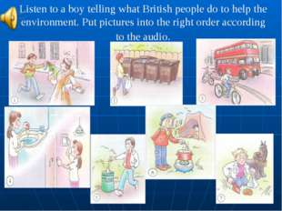 Listen to a boy telling what British people do to help the environment. Put p