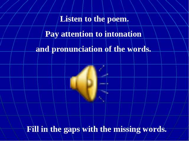 Listen to the poem. Pay attention to intonation and pronunciation of the word...