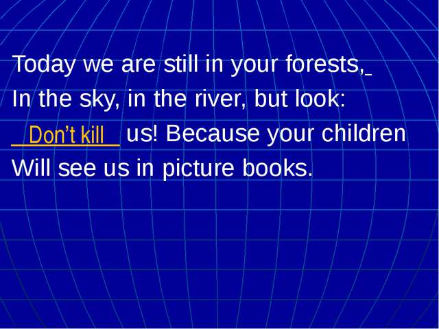 Today we are still in your forests, In the sky, in the river, but look: _____...