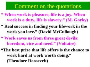 """Comment on the quotations. """" When work is pleasure, life is a joy. When work"""
