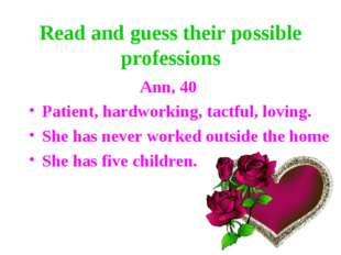 Read and guess their possible professions Ann, 40 Patient, hardworking, tactf