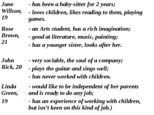 Jane Willson, 19 - has been a baby-sitter for 2 years; - loves children, lik