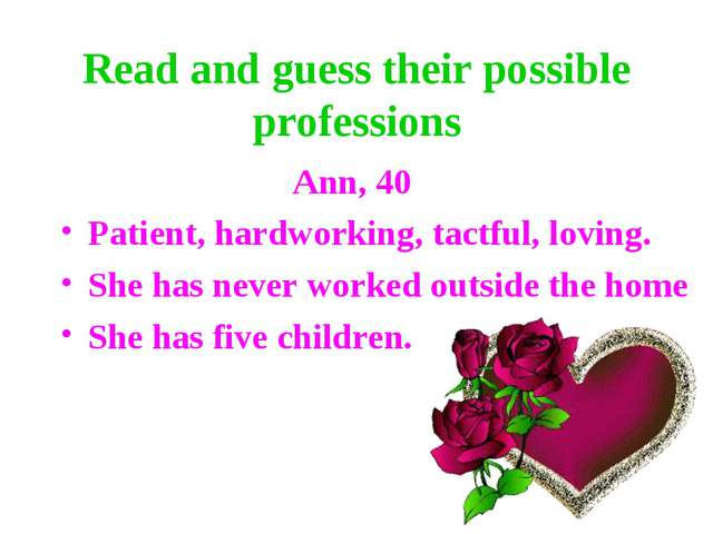 Read and guess their possible professions Ann, 40 Patient, hardworking, tactf...