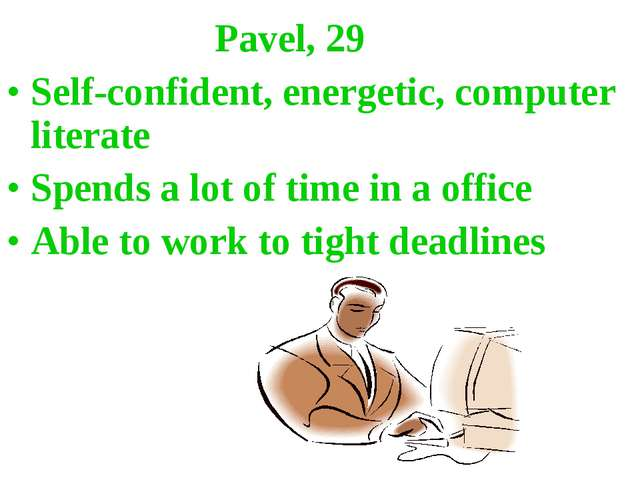 Pavel, 29 Self-confident, energetic, computer literate Spends a lot of time...