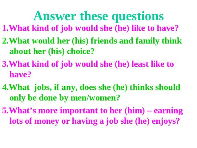 Answer these questions 1.What kind of job would she (he) like to have? 2.What...