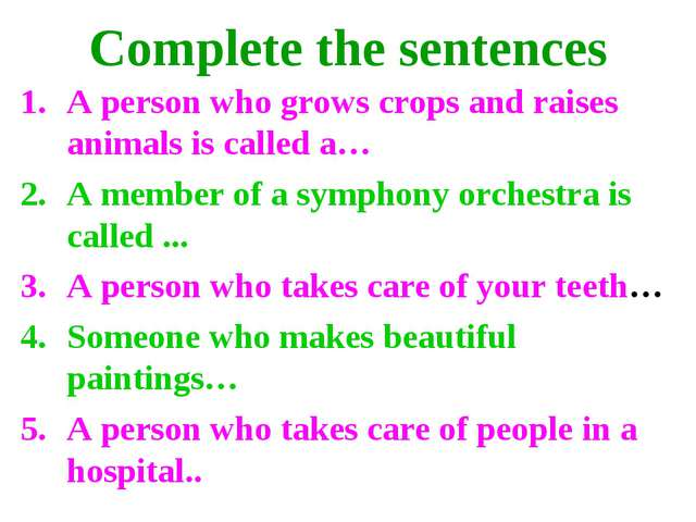 Complete the sentences A person who grows crops and raises animals is called...