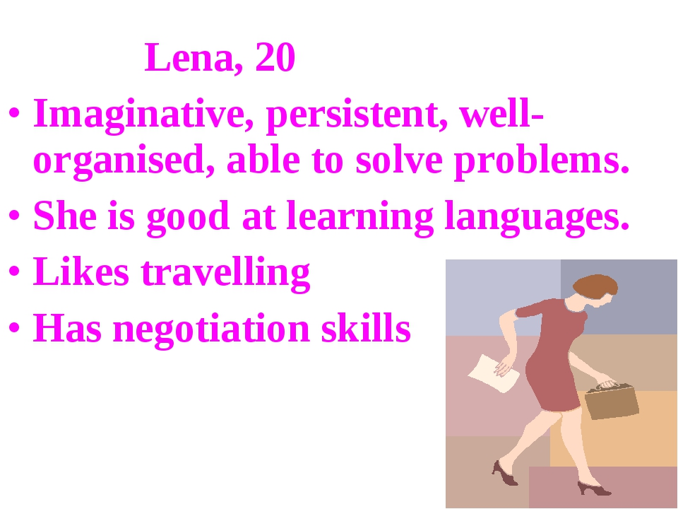 Lena, 20 Imaginative, persistent, well-organised, able to solve problems. Sh...