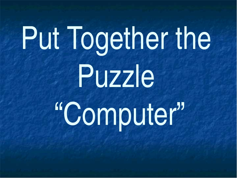 "Put Together the Puzzle ""Computer"""