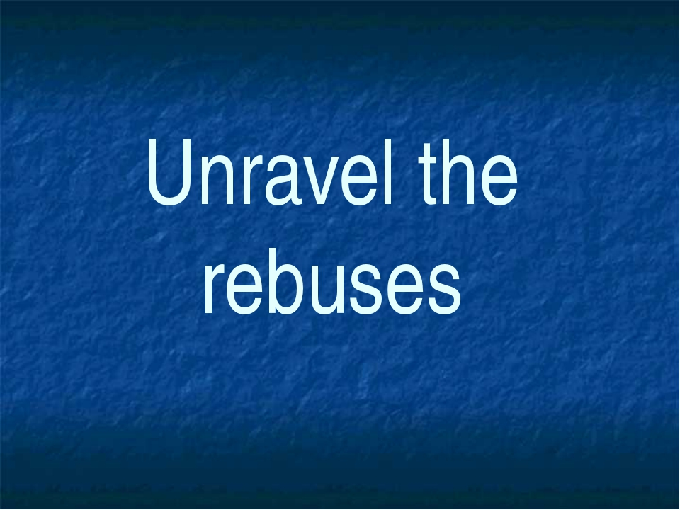 Unravel the rebuses