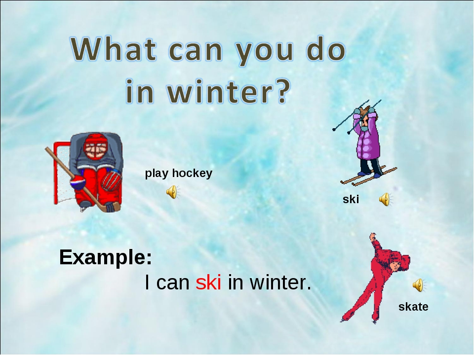 Example: I can ski in winter. play hockey ski skate