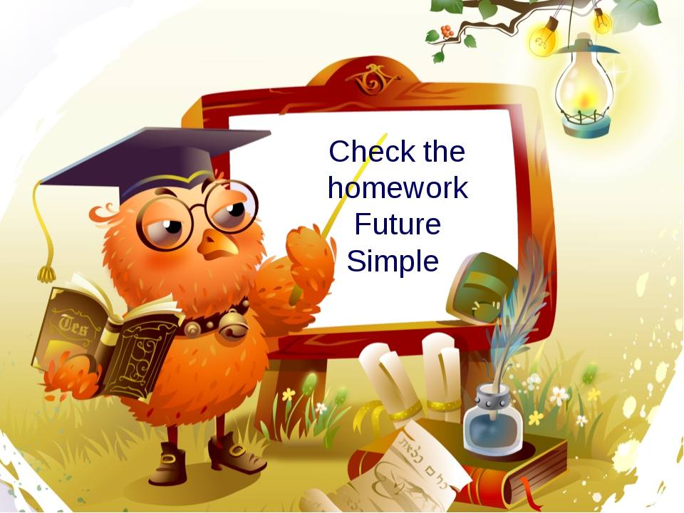 Check the homework Future Simple