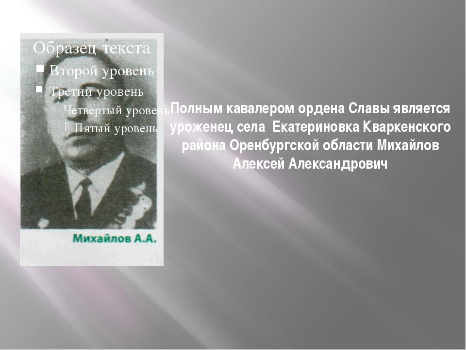 Полным кавалером ордена Славы является уроженец села Екатериновка Кваркенско...