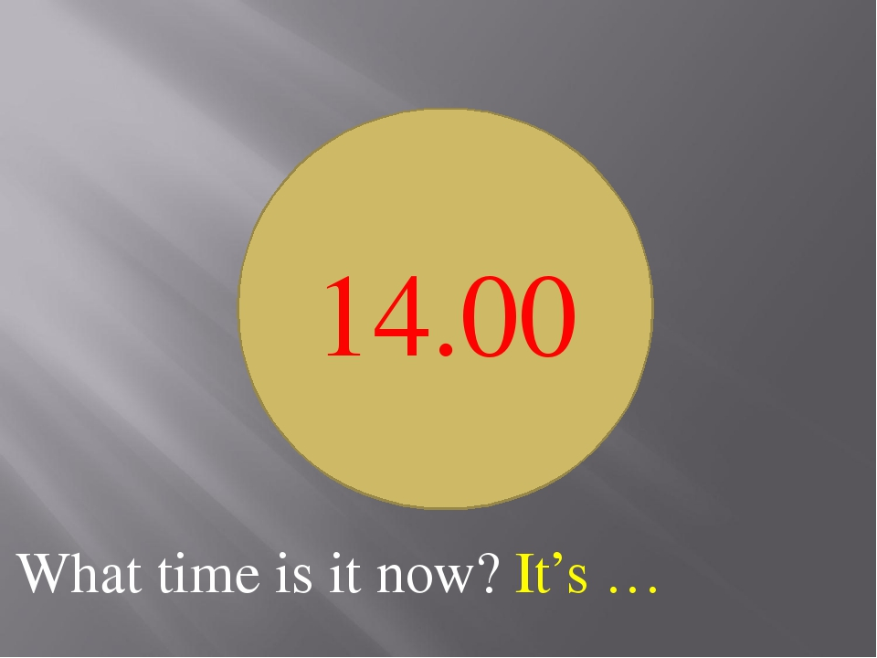 What time is it now? It's … 14.00