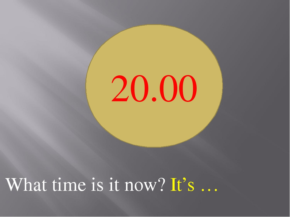 What time is it now? It's … 20.00