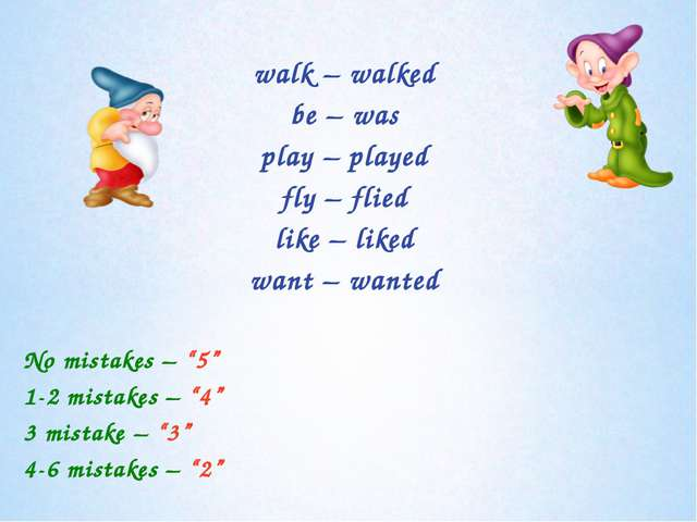 walk – walked be – was play – played fly – flied like – liked want – wanted...