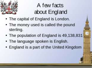A few facts about England The capital of England is London. The money used is