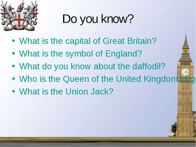 Do you know? What is the capital of Great Britain? What is the symbol of Engl...