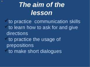 to practice communication skills to learn how to ask for and give directions