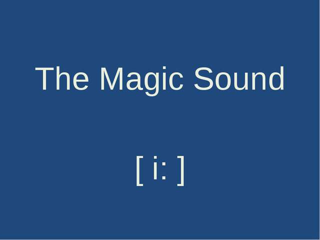 The Magic Sound [ i: ]