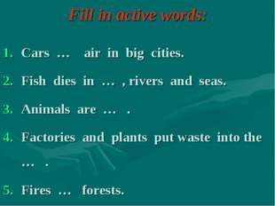 Fill in active words: Cars … air in big cities. Fish dies in … , rivers and s