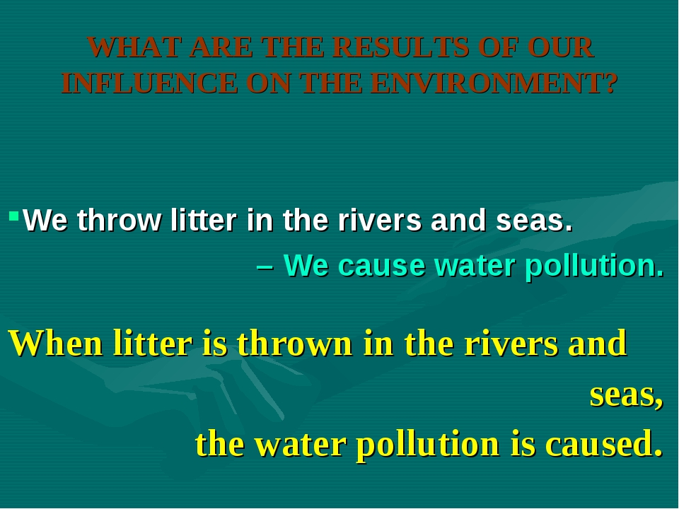 WHAT ARE THE RESULTS OF OUR INFLUENCE ON THE ENVIRONMENT? When litter is thro...