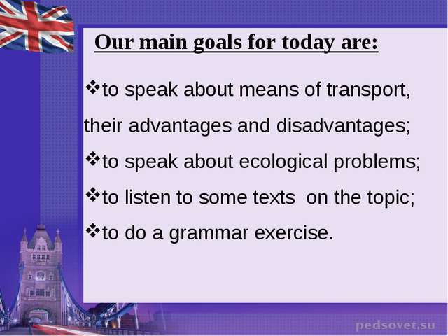 Our main goals for today are: to speak about means of transport, their advant...