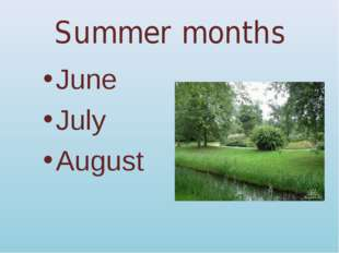 Summer months June July August