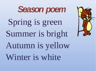 Season poem Spring is green Summer is bright Autumn is yellow Winter is white