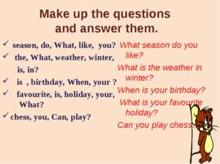 Make up the questions and answer them. season, do, What, like, you? the, What