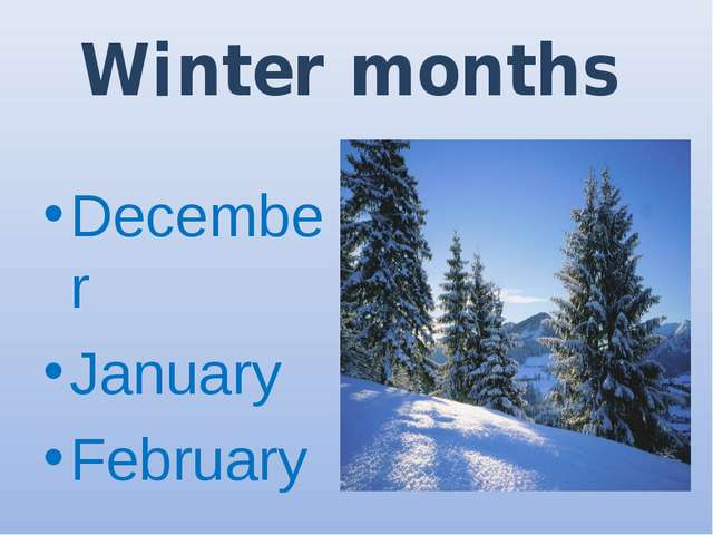 Winter months December January February
