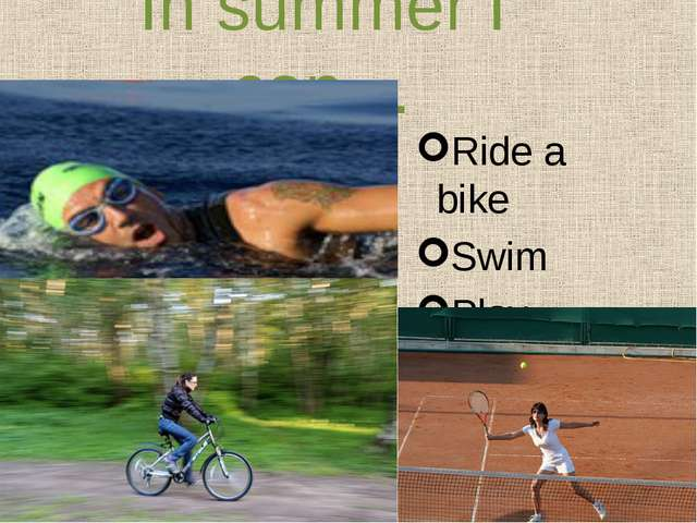 In summer I can… Ride a bike Swim Play tennis