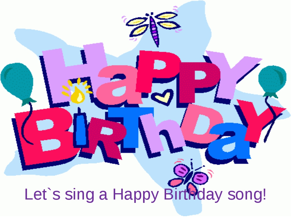 Let`s sing a Happy Birthday song!