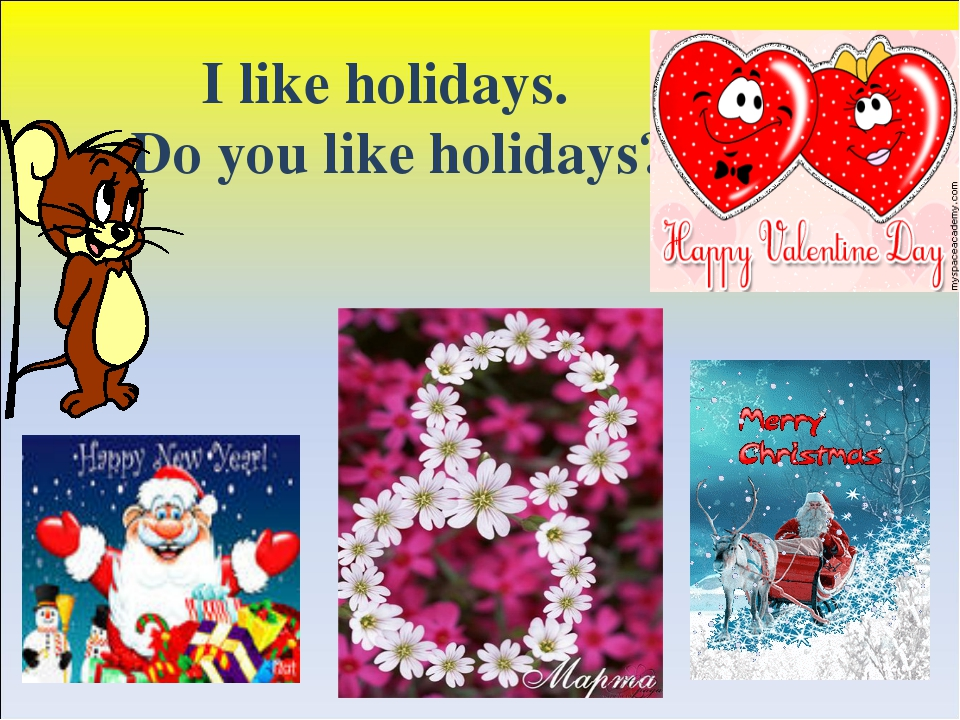 I like holidays. Do you like holidays?