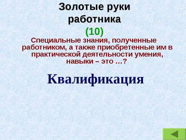 Золотые руки работника (10) Специальные знания, полученные работником, а такж...